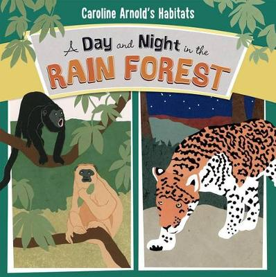 A Day and Night in the Rain Forest - Caroline Arnold's Habitats (Paperback)