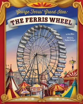 George Ferris' Grand Idea: The Ferris Wheel (Paperback)