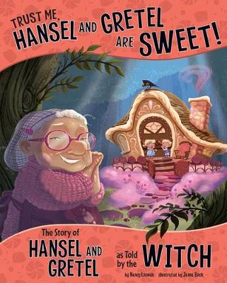 Trust Me, Hansel and Gretel Are Sweet!: The Story of Hansel and Gretel as Told by the Witch (Paperback)