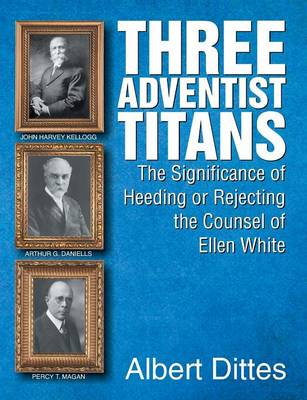 Three Adventist Titans: The Significance of Heeding or Rejecting the Counsel of Ellen White (Paperback)