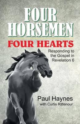 Four Horsemen, Four Hearts: Responding to the Gospel in Revelation 6 (Paperback)