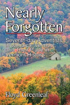 Nearly Forgotten: Seventh-Day Adventists in Jamaica, Vermont, and Their Place in Vermont History (Paperback)