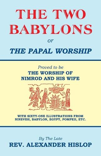 The Two Babylons, or the Papal Worship (Paperback)