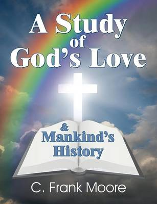 A Study of God's Love & Mankind's History (Paperback)