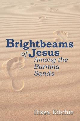 Brightbeams of Jesus Among the Burning Sands (Paperback)
