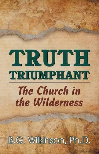 Truth Triumphant: The Church in the Wilderness (Paperback)