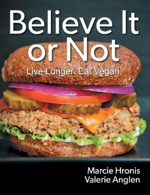 Believe It or Not: Live Longer. Eat Vegan. (Paperback)