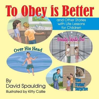 To Obey Is Better: And Other Stories with Life Lessons for Children (Paperback)