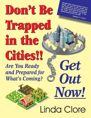 Don't Be Trapped in the Cities!! Get Out Now!: Are You Ready and Prepared for What's Coming? (Paperback)