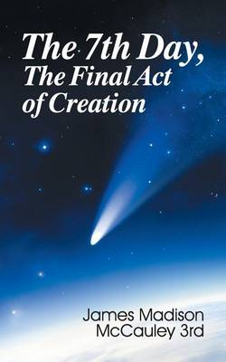 The Seventh Day, the Final Act of Creation (Paperback)