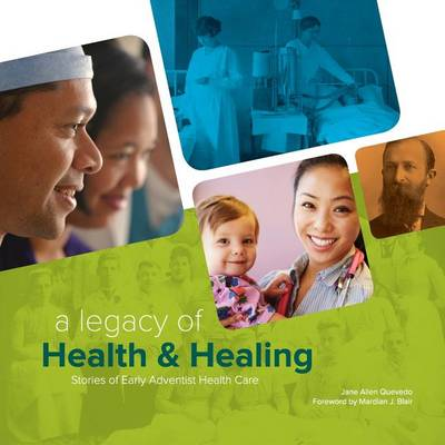 A Legacy of Health & Healing: Stories of Early Adventist Health Care (Paperback)