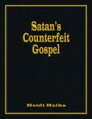 Satan's Counterfeit Gospel (Paperback)
