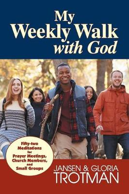 My Weekly Walk with God: Fifty-Two Meditations for Prayer Meetings, Church Members, and Small Groups (Paperback)