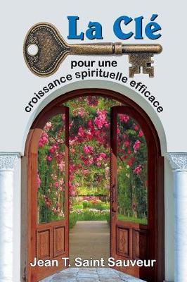 La Cle Pour Une Croissance Spirituelle Efficace (Paperback)