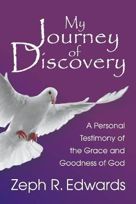 My Journey of Discovery: A Personal Testimony of the Grace and Goodness of God (Paperback)
