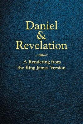 Daniel and Revelation: A Rendering from the King James Version (Paperback)