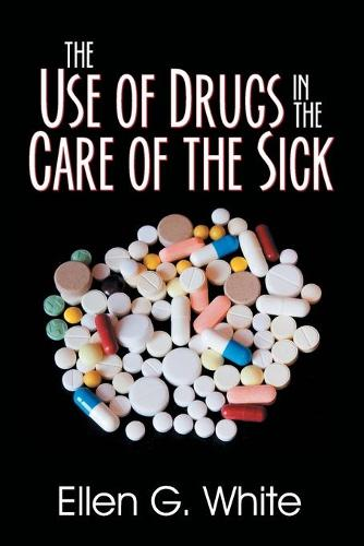 The Use of Drugs in the Care of the Sick (Paperback)