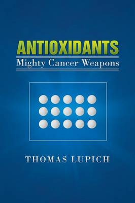 Antioxidants: Mighty Cancer Weapons (Paperback)