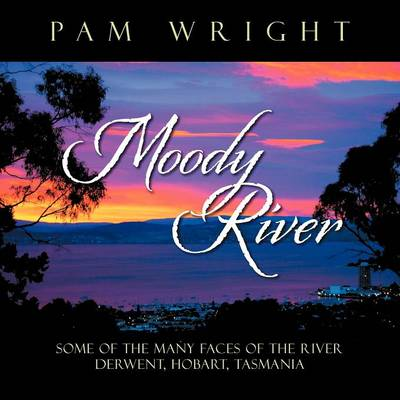 Moody River: Some of the Many Faces of the River Derwent, Hobart, Tasmania'' (Paperback)
