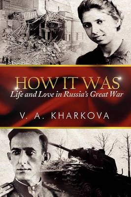How It Was: Life and Love in Russia's Great War (Paperback)