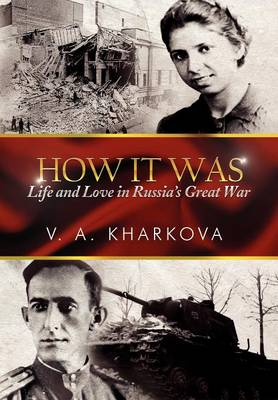 How It Was: Life and Love in Russia's Great War (Hardback)