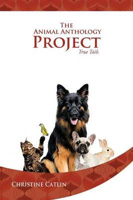 The Animal Anthology Project: True Tails (Paperback)
