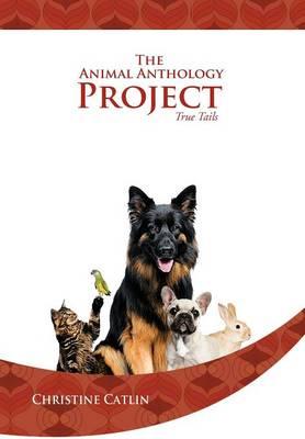 The Animal Anthology Project: True Tails (Hardback)