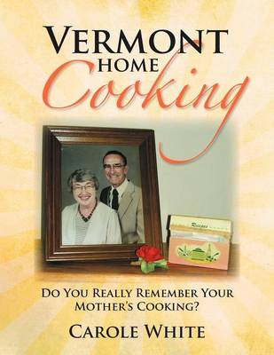 Vermont Home Cooking: Do You Really Remember Your Mother's Cooking (Paperback)