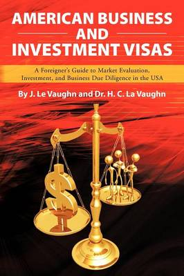 American Business and Investment Visas: A Foreigner's Guide to Market Evaluation, Investment, and Business Due Diligence in the USA (Paperback)