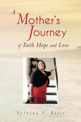 A Mother's Journey of Faith Hope and Love (Paperback)