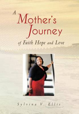 A Mother's Journey of Faith Hope and Love (Hardback)