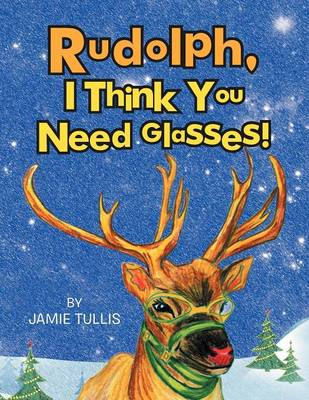 Rudolph, I Think You Need Glasses! (Paperback)