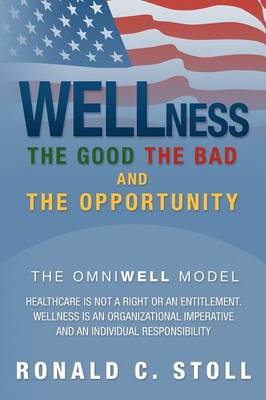Wellness the Good the Bad and the Opportunity: The Good the Bad and the Opportunity (Paperback)