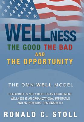 Wellness the Good the Bad and the Opportunity: The Good the Bad and the Opportunity (Hardback)