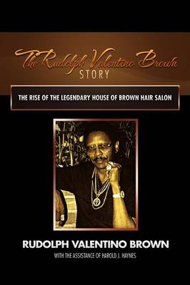 The Rudolph Valentino Brown Story: The Rise of the Legendary House of Brown Hair Salon (Paperback)