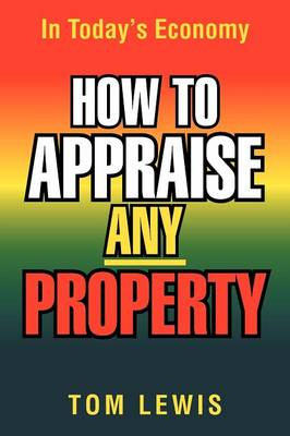 How to Appraise Any Property: In Today's Economy (Paperback)