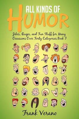 All Kinds of Humor: Jokes, Quips, and Fun Stuff for Many Occasions Over Forty Categories Book I (Paperback)