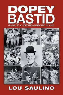 Dopey Bastid: (A Sequel to 8 Center Field in New York, 1951-1957) (Paperback)