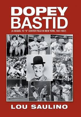 Dopey Bastid: (A Sequel to 8 Center Field in New York, 1951-1957) (Hardback)