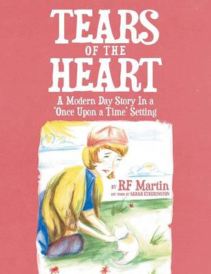 Tears of the Heart: A Modern Day Story in a 'Once Upon a Time' Setting (Paperback)