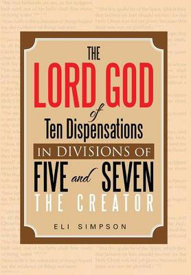 The Lord God of Ten Dispensations in Divisions of Five and Seven (Hardback)