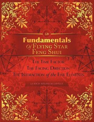 Fundamentals of Flying Star Feng Shui: The Time Factor the Facing Direction the Interaction of the Five Elements (Paperback)