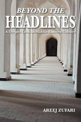 Beyond the Headlines: A Deeper Look at Middle Eastern Culture (Paperback)