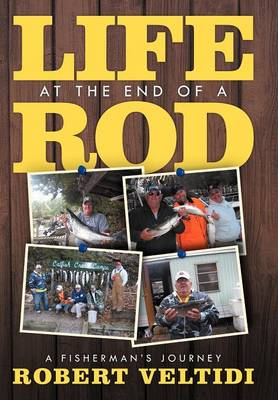 Life at the End of a Rod: A Fisherman's Journey (Hardback)