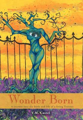 Wonder Born: A Journey Into the Birth and Life of a Living Traiteur (Hardback)