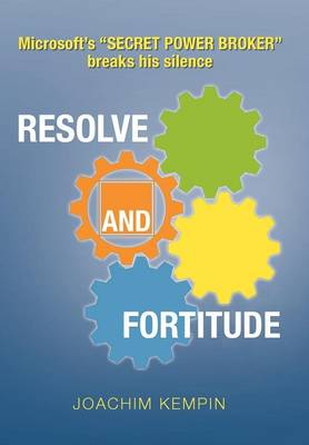 Resolve and Fortitude: Microsoft's ''SECRET POWER BROKER'' breaks his silence (Hardback)