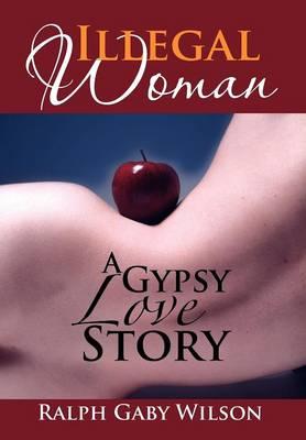 Illegal Woman: A Gypsy Love Story (Hardback)