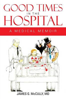 Good Times in the Hospital: A Medical Memoir (Paperback)