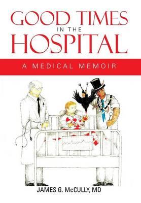 Good Times in the Hospital: A Medical Memoir (Hardback)