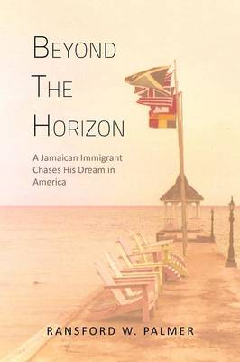 Beyond the Horizon: A Jamaican Immigrant Chases His Dream in America (Paperback)